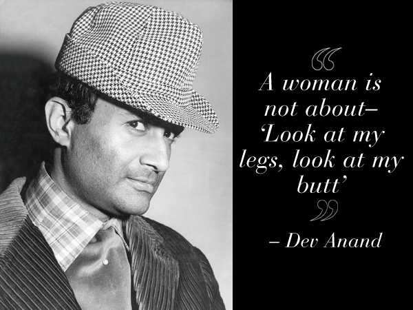 A woman is not about legs and butt - Dev Anand