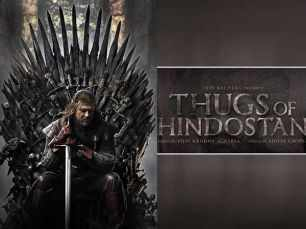 Find out what's common between Thugs Of Hindostan and Game Of Thrones